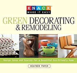 Knack Green Decorating Remodeling Design Ideas And Sources For A Beautiful Eco Friendly Home Knack Make It Easy Kindle Edition By Paper Heather Crafts Hobbies Home Kindle Ebooks Amazon Com