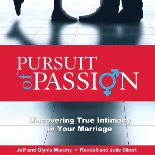 Pursuit of Passion     Discovering True Intimacy in Your Marriage              By:                                                                                                                                 Jeffrey Murphy,                                                                                        Julie Sibert,                                                                                        Glynis Murphy,                   and others                          Narrated by:                                                                                                                                 Dave Clark                      Length: 6 hrs and 11 mins     11 ratings     Overall 4.4