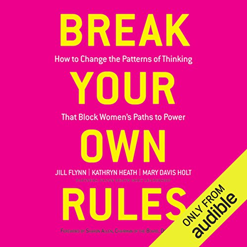 Break Your Own Rules: How to Change the Patterns of Thinking that Block Women's Paths to Power audiobook cover art