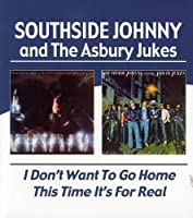 Southside Johnny And The Asbury Jukes - I Don'T Want To Go Home / This Time It'S For Real by Southside Johnny & the Asbury Jukes (2004-06-08)