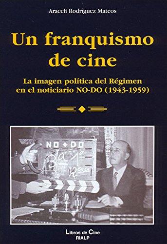 Un franquismo de cine: La imagen política del Régimen en el noticiario NO-DO (1943-1959)