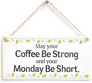 Coffee Sign - May Your Coffee Be Strong and Your Monday Be Short. Funny Office Humour Novelty Gift Sign for Friends 10