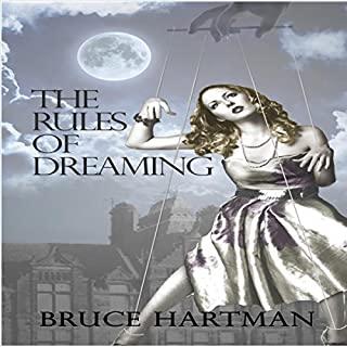 The Rules of Dreaming                   By:                                                                                                                                 Bruce Hartman                               Narrated by:                                                                                                                                 Neal Arango                      Length: 8 hrs and 35 mins     18 ratings     Overall 4.3