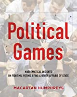 Political Games: Mathematical Insights on Fighting, Voting, Lying & Other Affairs of State