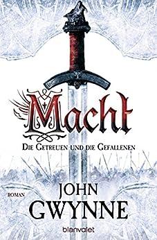 Macht - Die Getreuen und die Gefallenen 1: Roman (German Edition) by [John Gwynne, Wolfgang Thon]