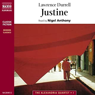 Justine                   By:                                                                                                                                 Lawrence Durrell                               Narrated by:                                                                                                                                 Nigel Anthony                      Length: 3 hrs and 57 mins     28 ratings     Overall 4.4