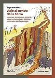 Viaje al centro de la Tierra: Volcanes, terremotos, minería, basura, diamantes y petróleo explicados por la geología (Ciencia que ladra… serie Clásica)