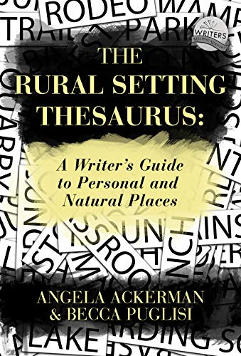 The Rural Setting Thesaurus: A Writer's Guide to Personal and Natural Places (Writers Helping Writers Series Book 4)