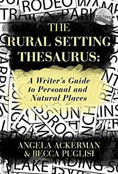 The Rural Setting Thesaurus: A Writer's Guide to Personal and Natural Places (Writers Helping Writers Series Book 4) by [Angela Ackerman, Becca Puglisi]