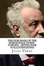 The Purchase of the North Pole (TOPSY-TURVEY)   (WITH OVER 30 ILLUSTRATIONS) (The Voyages extraordinaires) (Volume 34)