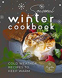 Image: Seasonal Winter Cookbook: Cold Weather Recipes to Keep Warm | Kindle Edition | Print length: 92 pages | by Martha Stone (Author). Publication date: December 4, 2020
