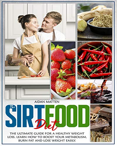 THE SIRTFOOD DIET: The Ultimate Guide for a Healthy Weight Loss. Learn How to Boost Your Metabolism, Burn Fat and Lose… 7