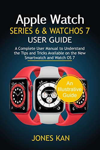 Apple Watch Series 6 and WatchOS 7 User Guide: A Complete User Manual to Understand the Tips & Tricks Available on the New Smartwatch and WatchOS 7 (English Edition)