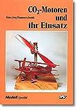 CO2-Motoren und ihr Einsatz (Modell-Spezial) - Klaus J Hammerschmidt