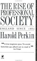 The Rise of Professional Society: England Since, 1880