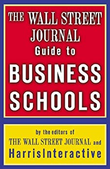 The Wall Street Journal Guide to Business Schools (Wall Street Journal Guide to the Top Business Schools) by [Harris Interactive, The Staff of the Wall Street Journal]
