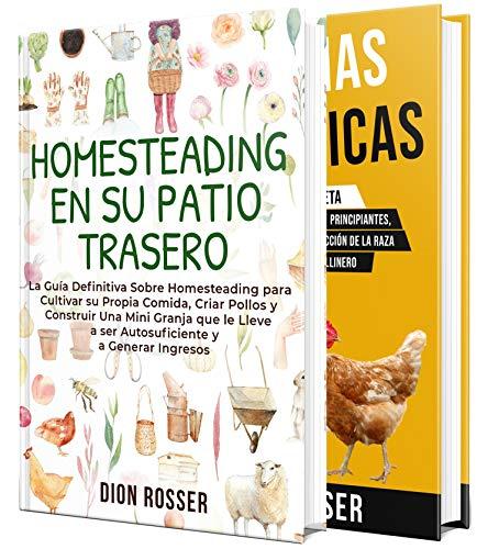 Ser autosuficiente en casa: Una guía esencial para cultivar alimentos, criar pollos y crear una mini-granja para la autosuficiencia y el bienestar