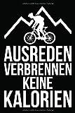 Ausreden verbrennen keine Kalorien: Fahrradtour Radtour Tagebuch| Notizbuch für Mountainbiker, Radsportler, Radfahrer und Fahrrad Fans, 120 Seiten ... 6 x 9 Zoll (ca. DIN A5), Softcover mit Matt.