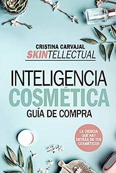 Skintellectual. Inteligencia cosmética: La ciencia que hay detrás de los cosméticos (Estilo de vida) de [Cristina Carvajal Riola]
