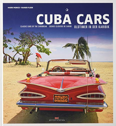Cuba Cars: Oldtimer in der Karibik. Classic Cars of the Carribean. Coches clásicos de Caribe: Classic Cars of the Carribbean