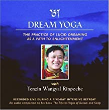Dream Yoga: The Practice of Lucid Dreaming as a Path to Enlightenment