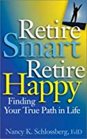 Retire Smart, Retire Happy: Finding Your True Path in Life