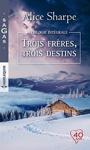 """Intégrale """"Trois frères, trois destins"""" : Un troublant visiteur - Un refuge dans la tourmente - En proie au doute (Sagas)"""