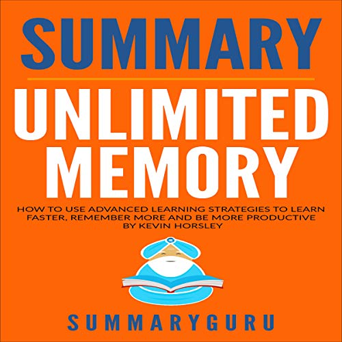 Summary: Unlimited Memory: How to Use Advanced Learning Strategies to Learn Faster, Remember More and Be More Productive by Kevin Horsley audiobook cover art