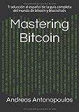 Mastering Bitcoin: Traducción al español de la guía completa del mundo de bitcoin y blockchain