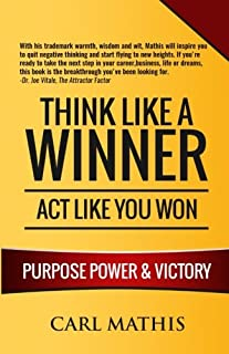 Think Like A Winner - Act Like You Won: Unleashing POWER, PURPOSE, and VICTORY in Your Life