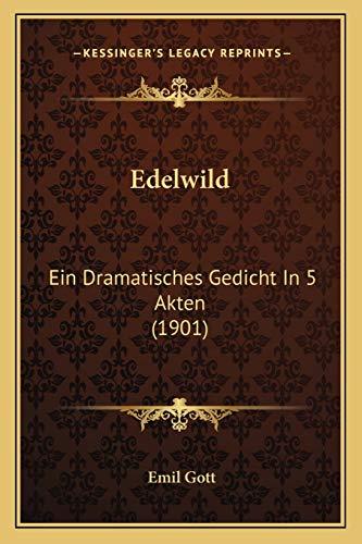 Edelwild: Ein Dramatisches Gedicht In 5 Akten (1901)