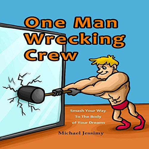 One Man Wrecking Crew: Smash Your Way to the Body of Your Dreams audiobook cover art