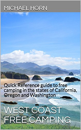 West Coast Free Camping: Quick Reference guide to free camping in the states of California, Oregon and Washington