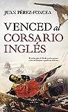 Venced Al Corsario Inglés: A Novela (Novela Histórica)