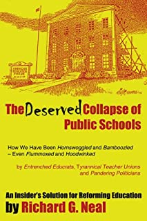 The Deserved Collapse of Public Schools: How We Have Been Hornswoggled and Bamboozled - Even Flummoxed and Hoodwinked - by...