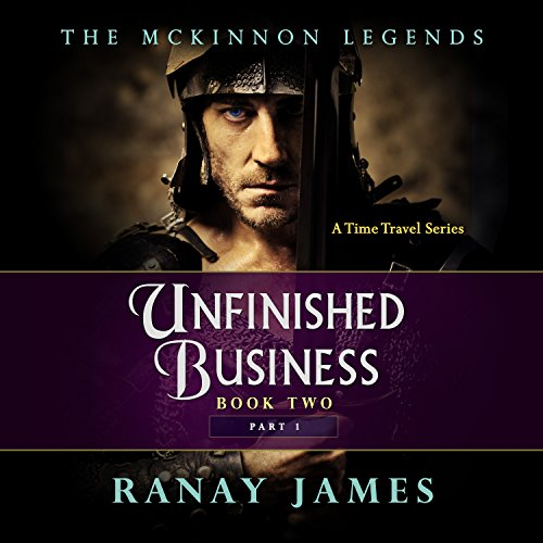 Unfinished Business, Part 1     The McKinnon Legends, Book 2              By:                                                                                                                                 Ranay James                               Narrated by:                                                                                                                                 Cait Frizzell                      Length: 7 hrs and 40 mins     2 ratings     Overall 4.5