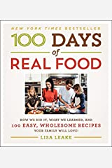 100 Days of Real Food: How We Did It, What We Learned, and 100 Easy, Wholesome Recipes Your Family Will Love (100 Days of Real Food series) - August, 2014 Hardcover