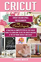 Cricut: 2 Manuscripts: Cricut Design Space For Beginners + 500 Project Ideas. A Practical & Complete Step by Step Guide To Learn How To Use The Machine & The Software Quickly And Easily (Ed. 2021) (Cricut - DIY Home Decor)