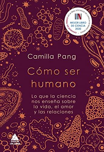 Cómo ser humano: Lo que la ciencia nos enseña sobre la vida, el amor y las relaciones: 75 (Ático de los Libros)