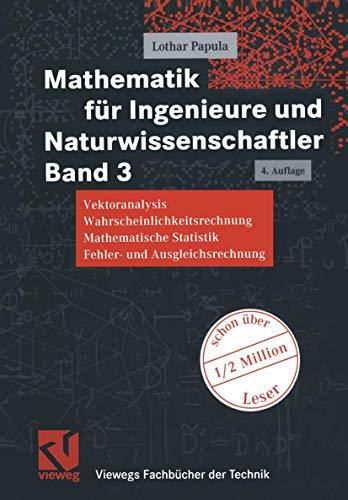 Mathematik für Ingenieure und Naturwissenschaftler Band 3. Vektoranalysis, Wahrscheinlichkeitsrechnung, Mathematische Statistik, Fehler- und Ausgleichsrechnung (Viewegs Fachbücher der Technik)