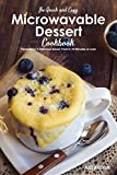 The Quick and Easy Microwavable Dessert Cookbook: Recipes for A Delicious Sweet Treat In 10 Minutes or Less (English Edition)