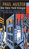 Die New York-Trilogie: Stadt aus Glas / Schlagschatten / Hinter verschlossenen Türen