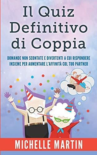 Il Quiz Definitivo di Coppia: Domande non Scontate e Divertenti a cui Rispondere Insieme per Aumentare l'Affinità col Tuo Partner