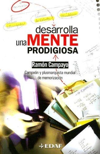 Desarrolla una mente prodigiosa (Psicologia y Autoayuda) (Spanish Edition) by Ramon Campayo (2010-08-03)