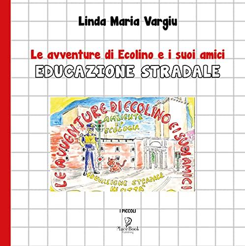 Le avventure di ECOLINO e i suoi amici: EDUCAZIONE STRADALE (I PICCOLI Vol. 9) (Italian Edition)