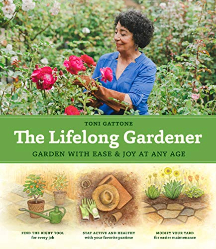 The Lifelong Gardener: Garden with Ease and Joy at Any Age