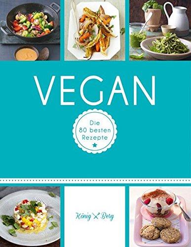 Vegan: Die 80 besten Rezepte (GU König und Berg)