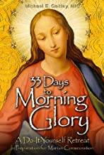 33 Days to Morning Glory: A Do-It-Yourself Retreat In Preparation for Marian Consecration