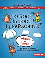 To Root, to Toot, to Parachute, 20th Anniversary Edition: What Is a Verb? (Words Are Categorical (R) (20th Anniversary Editions))