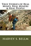 True Stories of Real Mines, Real Miners & Real People